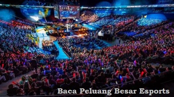 Baca Peluang Besar Esports